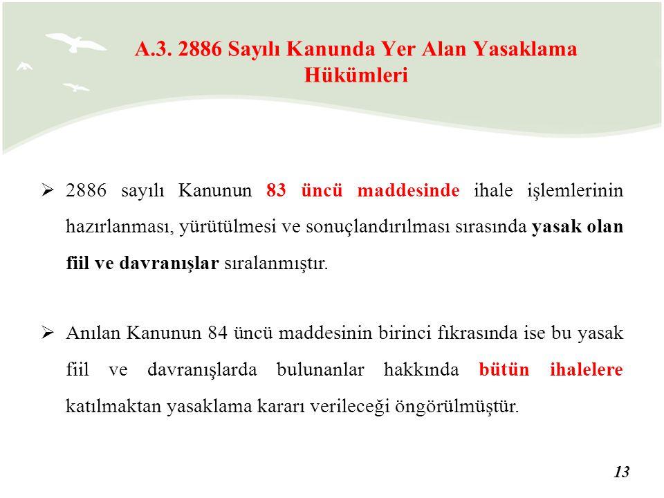 13  2886 sayılı Kanunun 83 üncü maddesinde ihale işlemlerinin hazırlanması, yürütülmesi ve sonuçlandırılması sırasında yasak olan fiil ve davranışlar