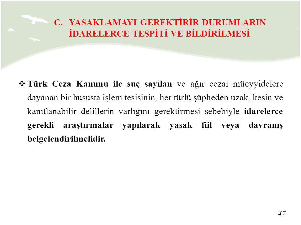 47  Türk Ceza Kanunu ile suç sayılan ve ağır cezai müeyyidelere dayanan bir hususta işlem tesisinin, her türlü şüpheden uzak, kesin ve kanıtlanabilir