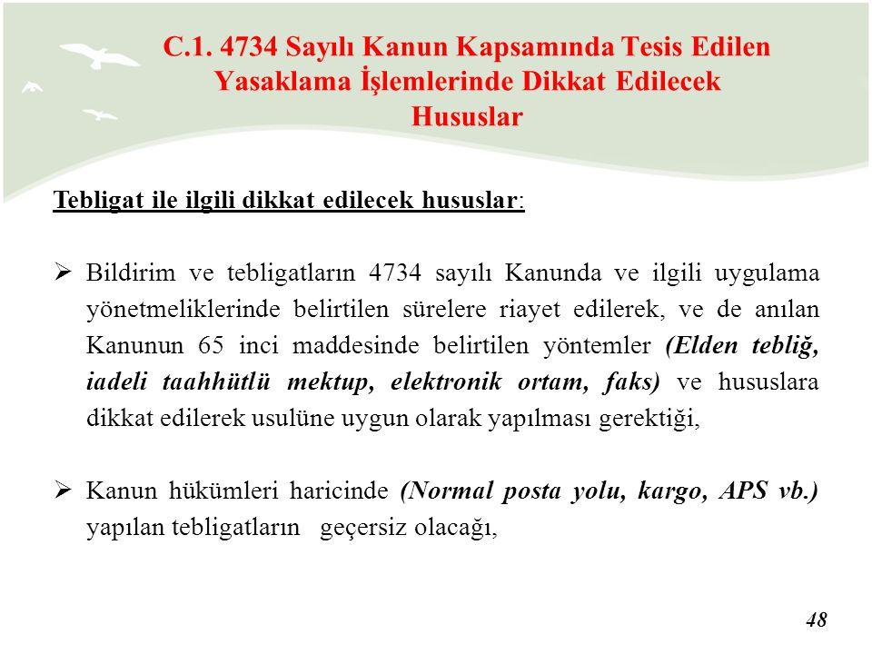 48 Tebligat ile ilgili dikkat edilecek hususlar:  Bildirim ve tebligatların 4734 sayılı Kanunda ve ilgili uygulama yönetmeliklerinde belirtilen sürel