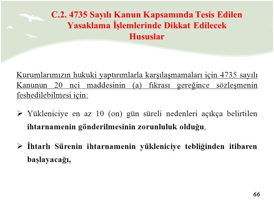 66 Kurumlarımızın hukuki yaptırımlarla karşılaşmamaları için 4735 sayılı Kanunun 20 nci maddesinin (a) fıkrası gereğince sözleşmenin feshedilebilmesi