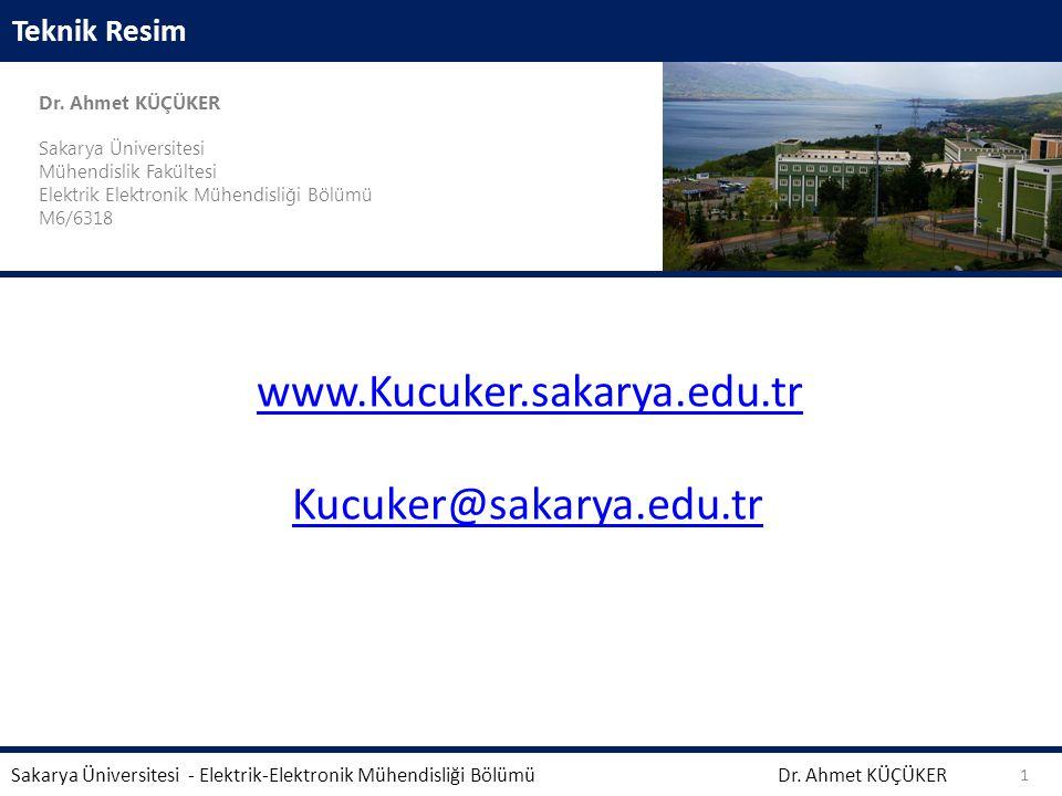 Teknik Resim Dr. Ahmet KÜÇÜKER Sakarya Üniversitesi Mühendislik Fakültesi Elektrik Elektronik Mühendisliği Bölümü M6/6318 Dr. Ahmet KÜÇÜKER Sakarya Ün