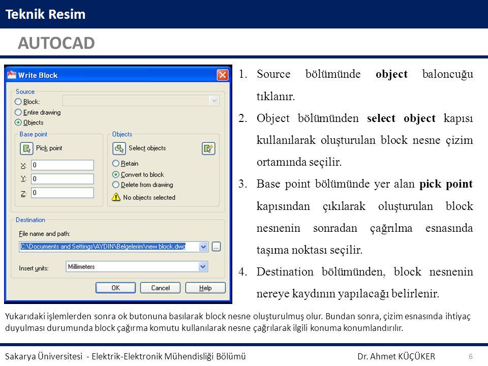 Teknik Resim AUTOCAD Dr. Ahmet KÜÇÜKER Sakarya Üniversitesi - Elektrik-Elektronik Mühendisliği Bölümü 6 1.Source bölümünde object baloncuğu tıklanır.