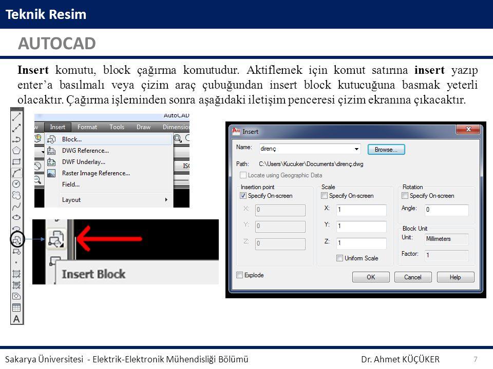 Teknik Resim AUTOCAD Dr. Ahmet KÜÇÜKER Sakarya Üniversitesi - Elektrik-Elektronik Mühendisliği Bölümü 7 Insert komutu, block çağırma komutudur. Aktifl