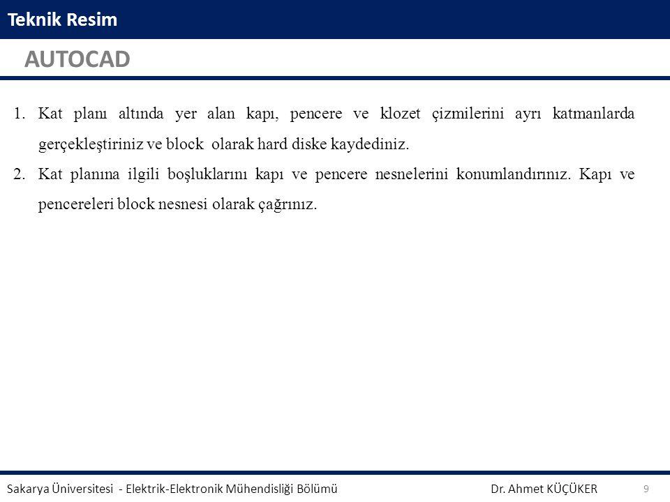 Teknik Resim AUTOCAD Dr. Ahmet KÜÇÜKER Sakarya Üniversitesi - Elektrik-Elektronik Mühendisliği Bölümü 9 1.Kat planı altında yer alan kapı, pencere ve