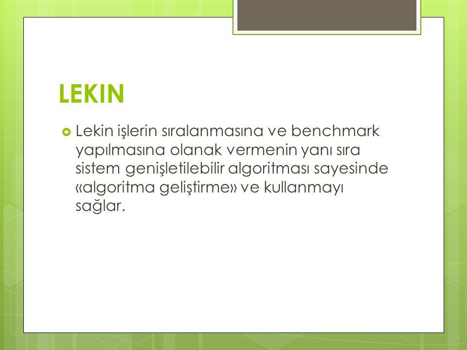 LEKIN  Lekin işlerin sıralanmasına ve benchmark yapılmasına olanak vermenin yanı sıra sistem genişletilebilir algoritması sayesinde «algoritma gelişt