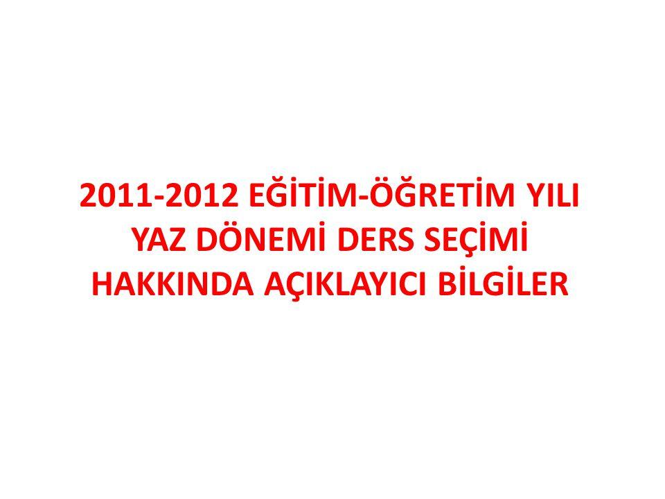 2011-2012 EĞİTİM-ÖĞRETİM YILI YAZ DÖNEMİ DERS SEÇİMİ HAKKINDA AÇIKLAYICI BİLGİLER