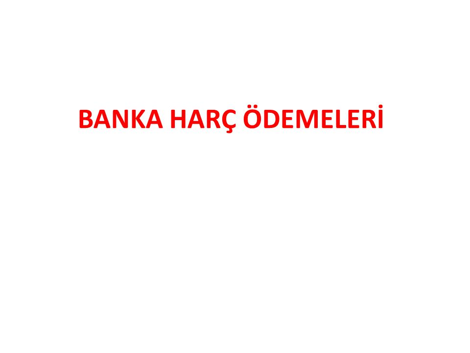 BANKA HARÇ ÖDEMELERİ