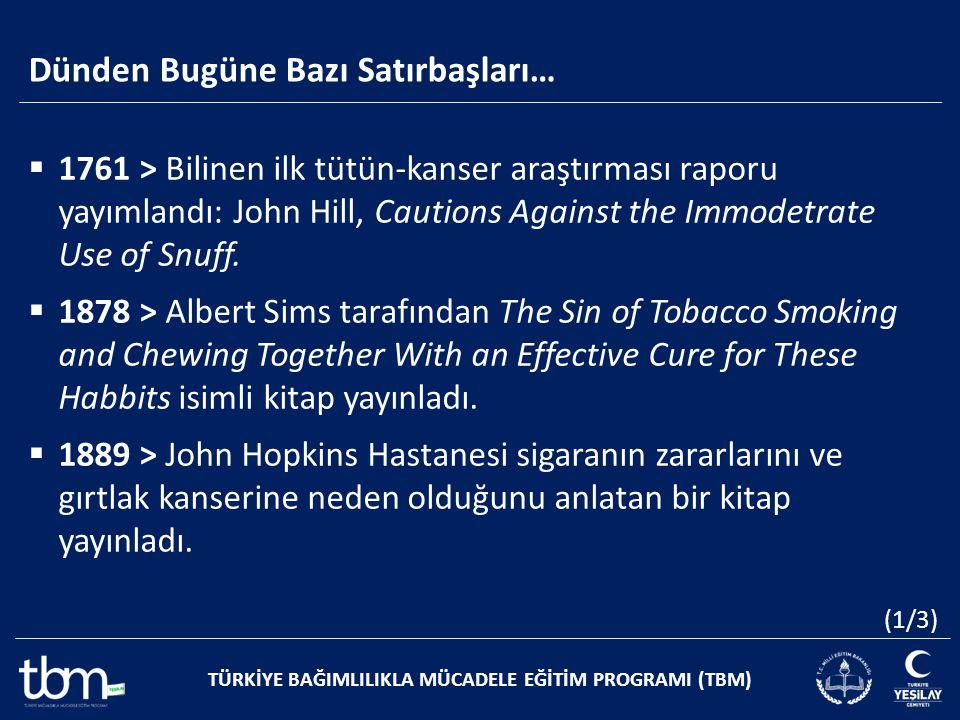 Dünden Bugüne Bazı Satırbaşları… TÜRKİYE BAĞIMLILIKLA MÜCADELE EĞİTİM PROGRAMI (TBM)  1761 > Bilinen ilk tütün-kanser araştırması raporu yayımlandı:
