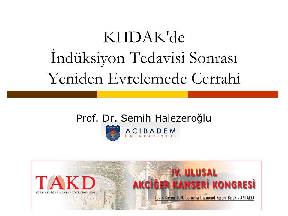 KHDAK'de İndüksiyon Tedavisi Sonrası Yeniden Evrelemede Cerrahi Prof. Dr. Semih Halezeroğlu