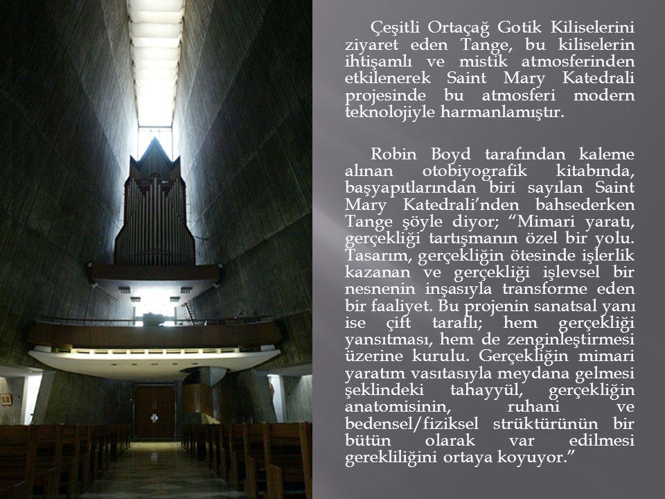 Çeşitli Ortaçağ Gotik Kiliselerini ziyaret eden Tange, bu kiliselerin ihtişamlı ve mistik atmosferinden etkilenerek Saint Mary Katedrali projesinde bu atmosferi modern teknolojiyle harmanlamıştır.