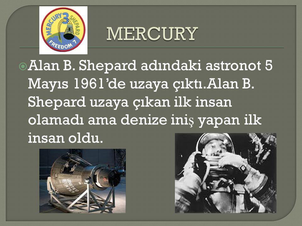  Alan B. Shepard adındaki astronot 5 Mayıs 1961'de uzaya çıktı.Alan B. Shepard uzaya çıkan ilk insan olamadı ama denize ini ş yapan ilk insan oldu.