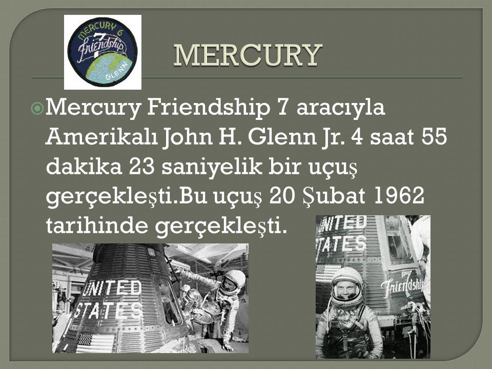  Mercury Friendship 7 aracıyla Amerikalı John H. Glenn Jr. 4 saat 55 dakika 23 saniyelik bir uçu ş gerçekle ş ti.Bu uçu ş 20 Ş ubat 1962 tarihinde ge
