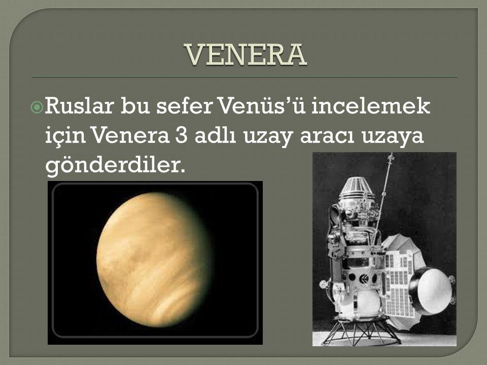  Ruslar bu sefer Venüs'ü incelemek için Venera 3 adlı uzay aracı uzaya gönderdiler.