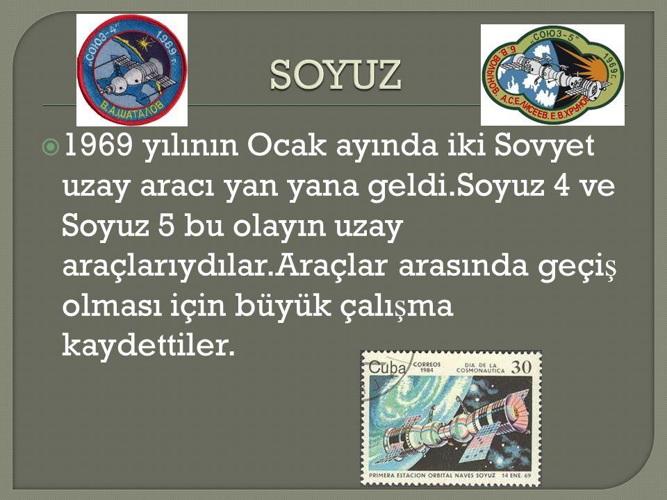  1969 yılının Ocak ayında iki Sovyet uzay aracı yan yana geldi.Soyuz 4 ve Soyuz 5 bu olayın uzay araçlarıydılar.Araçlar arasında geçi ş olması için b