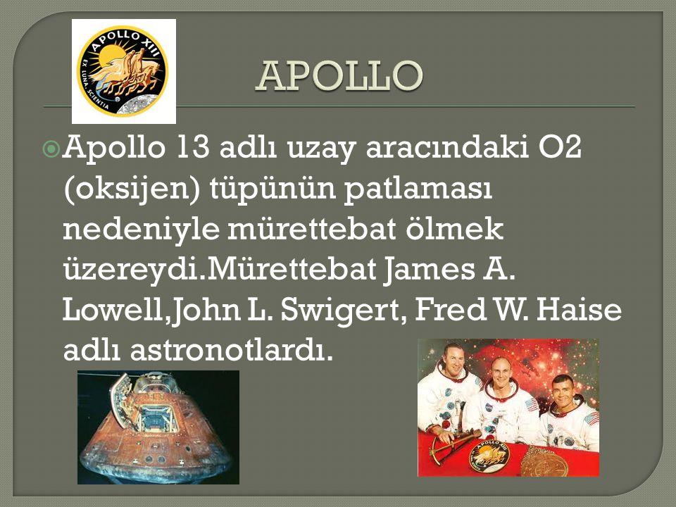  Apollo 13 adlı uzay aracındaki O2 (oksijen) tüpünün patlaması nedeniyle mürettebat ölmek üzereydi.Mürettebat James A. Lowell,John L. Swigert, Fred W
