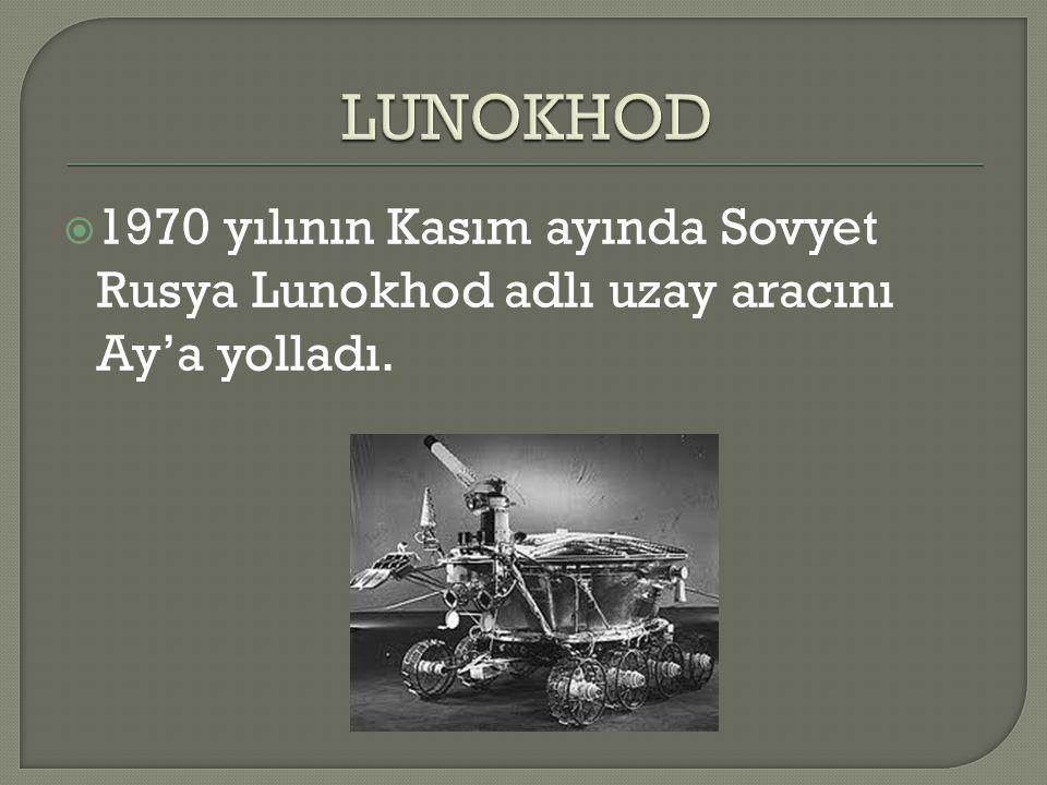  1970 yılının Kasım ayında Sovyet Rusya Lunokhod adlı uzay aracını Ay'a yolladı.