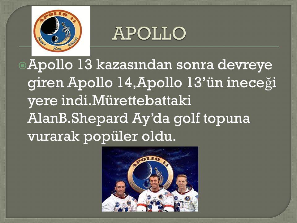  Apollo 13 kazasından sonra devreye giren Apollo 14,Apollo 13'ün inece ğ i yere indi.Mürettebattaki AlanB.Shepard Ay'da golf topuna vurarak popüler o