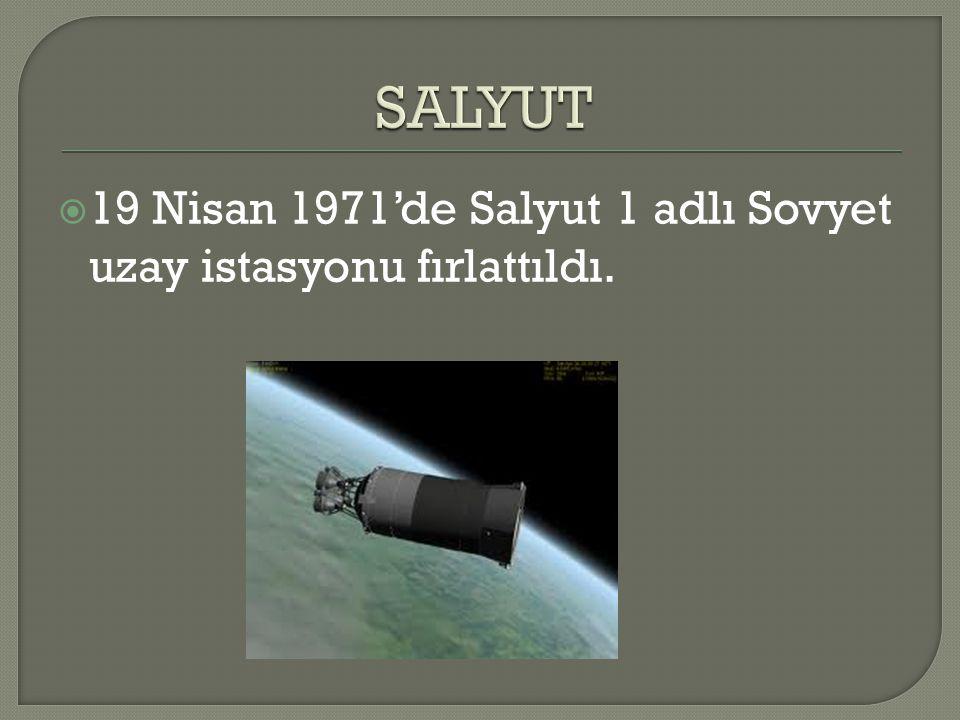  19 Nisan 1971'de Salyut 1 adlı Sovyet uzay istasyonu fırlattıldı.