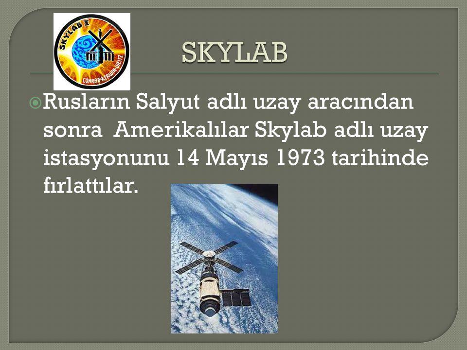  Rusların Salyut adlı uzay aracından sonra Amerikalılar Skylab adlı uzay istasyonunu 14 Mayıs 1973 tarihinde fırlattılar.