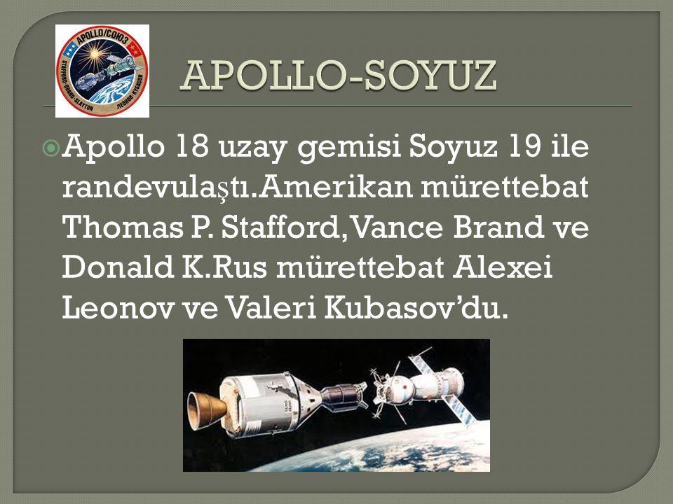  Apollo 18 uzay gemisi Soyuz 19 ile randevula ş tı.Amerikan mürettebat Thomas P. Stafford,Vance Brand ve Donald K.Rus mürettebat Alexei Leonov ve Val