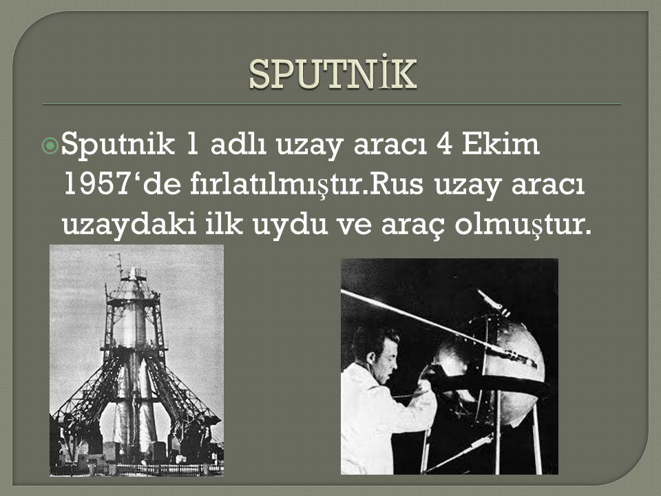  Sputnik 1 adlı uzay aracı 4 Ekim 1957'de fırlatılmı ş tır.Rus uzay aracı uzaydaki ilk uydu ve araç olmu ş tur.