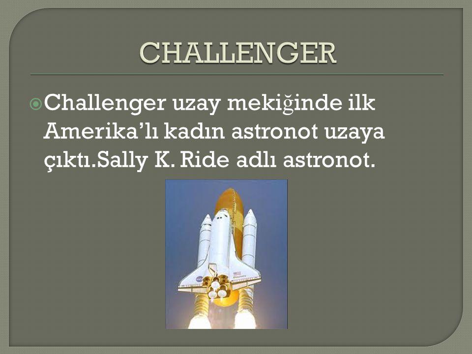  Challenger uzay meki ğ inde ilk Amerika'lı kadın astronot uzaya çıktı.Sally K. Ride adlı astronot.
