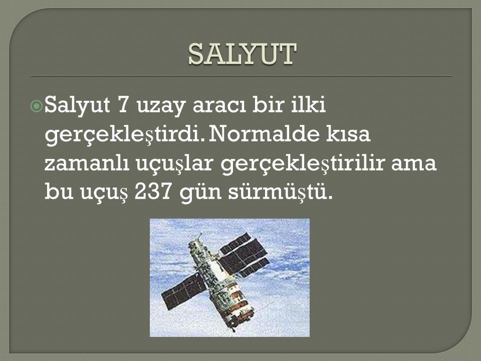  Salyut 7 uzay aracı bir ilki gerçekle ş tirdi. Normalde kısa zamanlı uçu ş lar gerçekle ş tirilir ama bu uçu ş 237 gün sürmü ş tü.