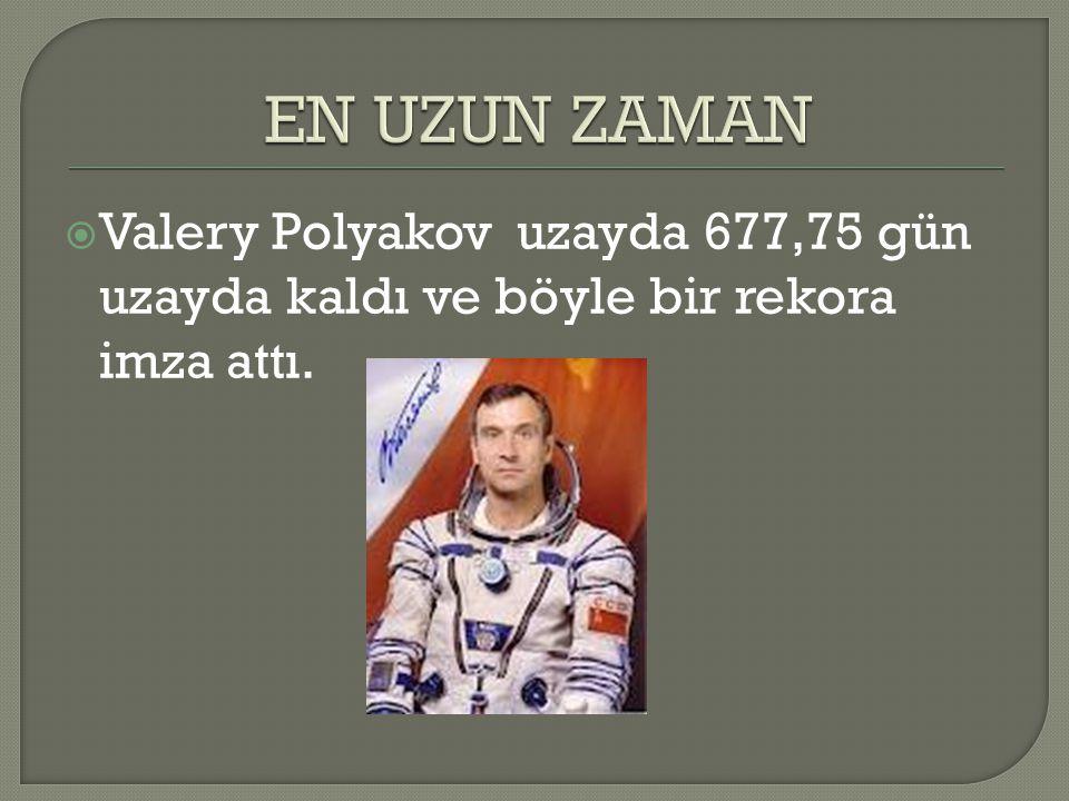  Valery Polyakov uzayda 677,75 gün uzayda kaldı ve böyle bir rekora imza attı.