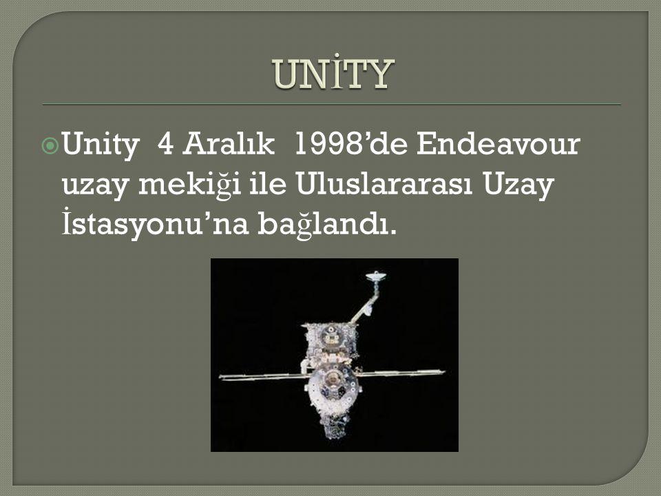  Unity 4 Aralık 1998'de Endeavour uzay meki ğ i ile Uluslararası Uzay İ stasyonu'na ba ğ landı.