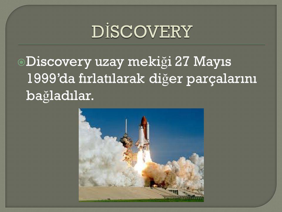  Discovery uzay meki ğ i 27 Mayıs 1999'da fırlatılarak di ğ er parçalarını ba ğ ladılar.