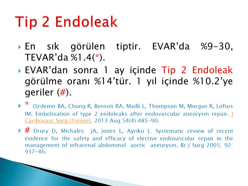  En sık görülen tiptir. EVAR'da %9-30, TEVAR'da %1.4(*).  EVAR'dan sonra 1 ay içinde Tip 2 Endoleak görülme oranı %14'tür. 1 yıl içinde %10.2'ye ger