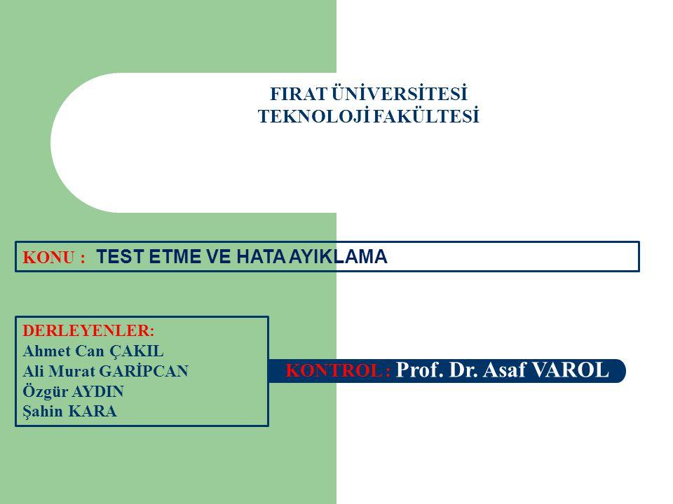 FIRAT ÜNİVERSİTESİ TEKNOLOJİ FAKÜLTESİ DERLEYENLER: Ahmet Can ÇAKIL Ali Murat GARİPCAN Özgür AYDIN Şahin KARA KONTROL : Prof. Dr. Asaf VAROL KONU : TE