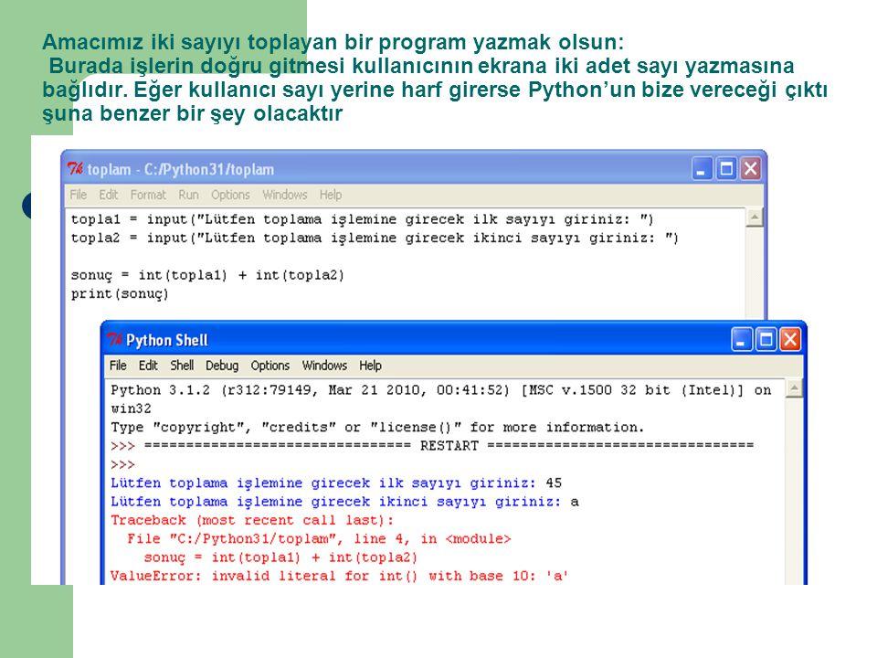 Amacımız iki sayıyı toplayan bir program yazmak olsun: Burada işlerin doğru gitmesi kullanıcının ekrana iki adet sayı yazmasına bağlıdır. Eğer kullanı