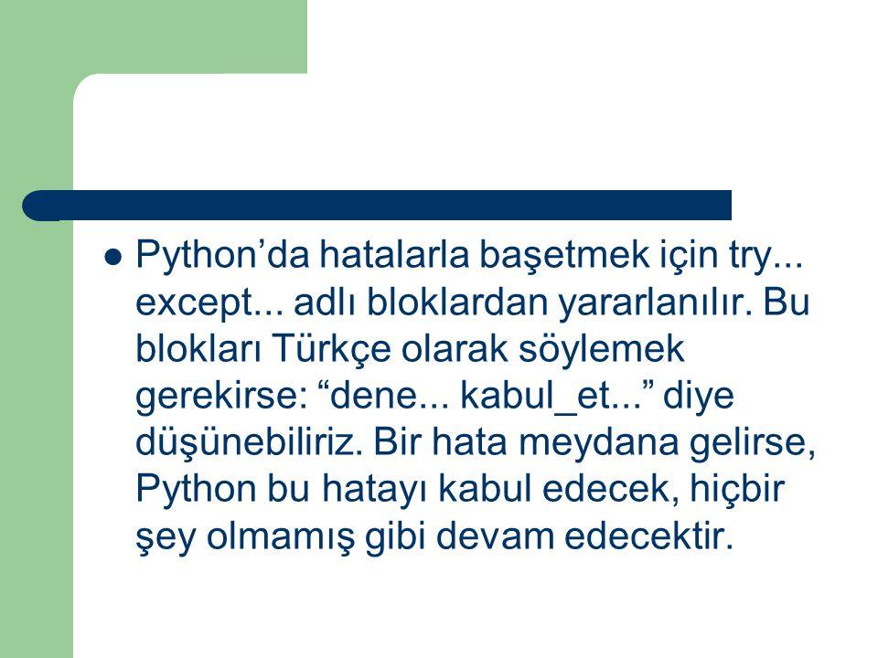 """Python'da hatalarla başetmek için try... except... adlı bloklardan yararlanılır. Bu blokları Türkçe olarak söylemek gerekirse: """"dene... kabul_et..."""" d"""