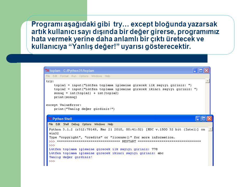 Programı aşağıdaki gibi try… except bloğunda yazarsak artık kullanıcı sayı dışında bir değer girerse, programımız hata vermek yerine daha anlamlı bir