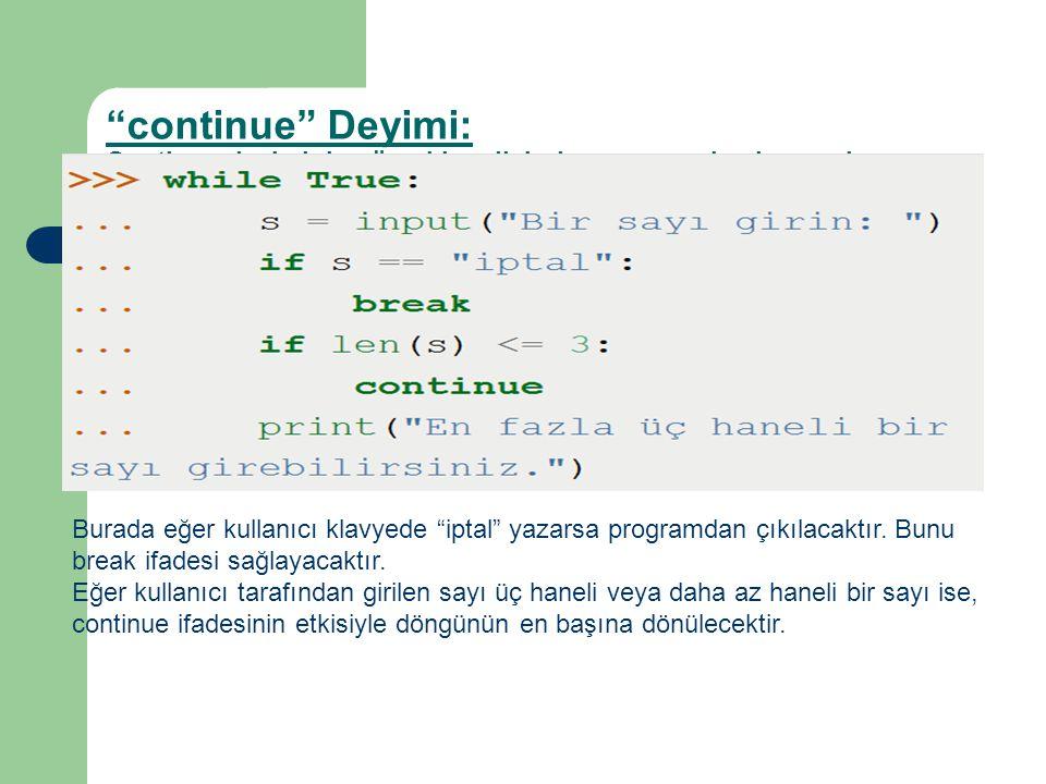 """""""continue"""" Deyimi: Continue deyiminin görevi kendisinden sonra gelen her şeyin es geçilip döngünün başına dönülmesini sağlamaktır. Burada eğer kullanı"""