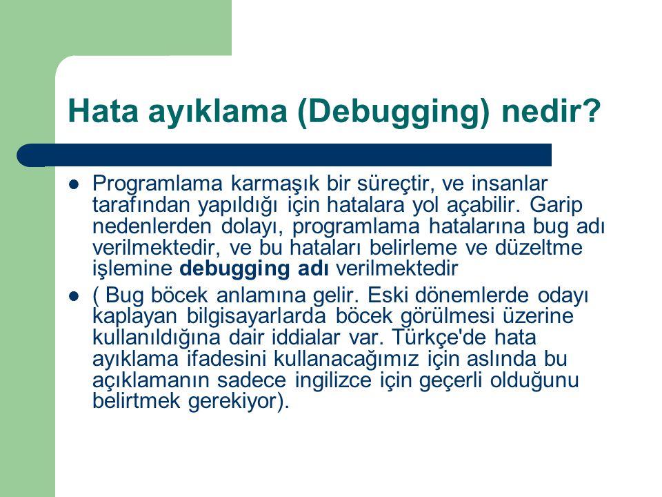 Hata ayıklama (Debugging) nedir? Programlama karmaşık bir süreçtir, ve insanlar tarafından yapıldığı için hatalara yol açabilir. Garip nedenlerden dol