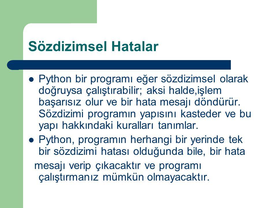 Sözdizimsel Hatalar Python bir programı eğer sözdizimsel olarak doğruysa çalıştırabilir; aksi halde,işlem başarısız olur ve bir hata mesajı döndürür.