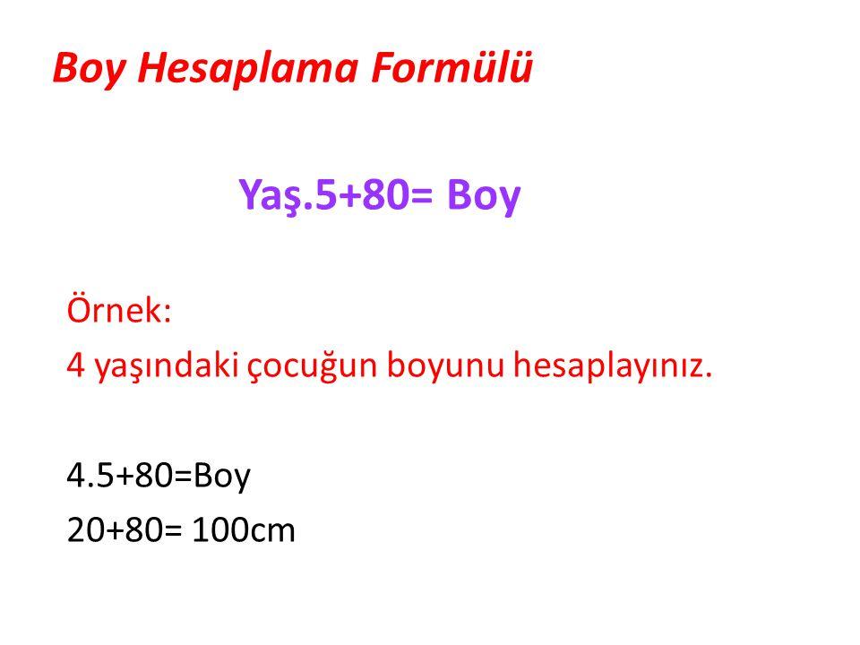 Yaş.5+80= Boy Örnek: 4 yaşındaki çocuğun boyunu hesaplayınız. 4.5+80=Boy 20+80= 100cm Boy Hesaplama Formülü