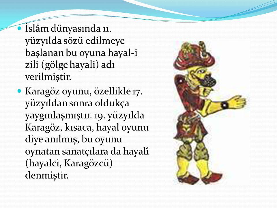 İslâm dünyasında 11. yüzyılda sözü edilmeye başlanan bu oyuna hayal-i zili (gölge hayali) adı verilmiştir. Karagöz oyunu, özellikle 17. yüzyıldan sonr