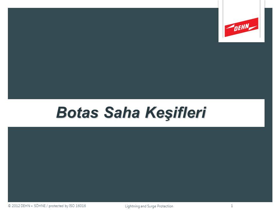 © 2012 DEHN + SÖHNE / protected by ISO 16016 BOTAS LPG Terminal: Tekridag Crude Oil Terminal: Ceyhan Gas compressor station: Sungurlu Lightning and Surge Protection 2