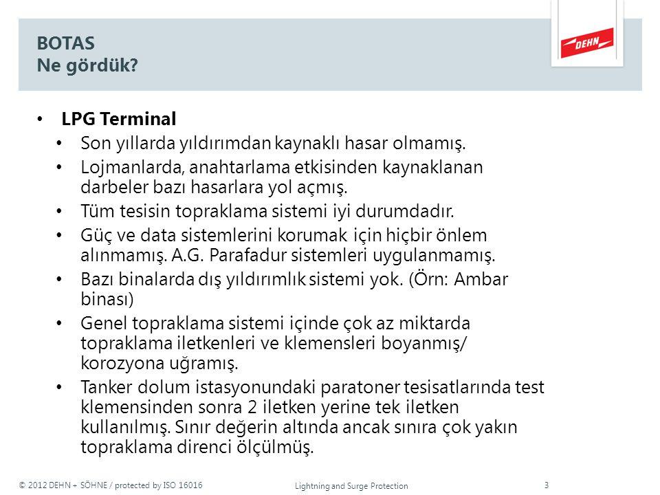 © 2012 DEHN + SÖHNE / protected by ISO 16016 BOTAS Ne gördük? LPG Terminal Son yıllarda yıldırımdan kaynaklı hasar olmamış. Lojmanlarda, anahtarlama e