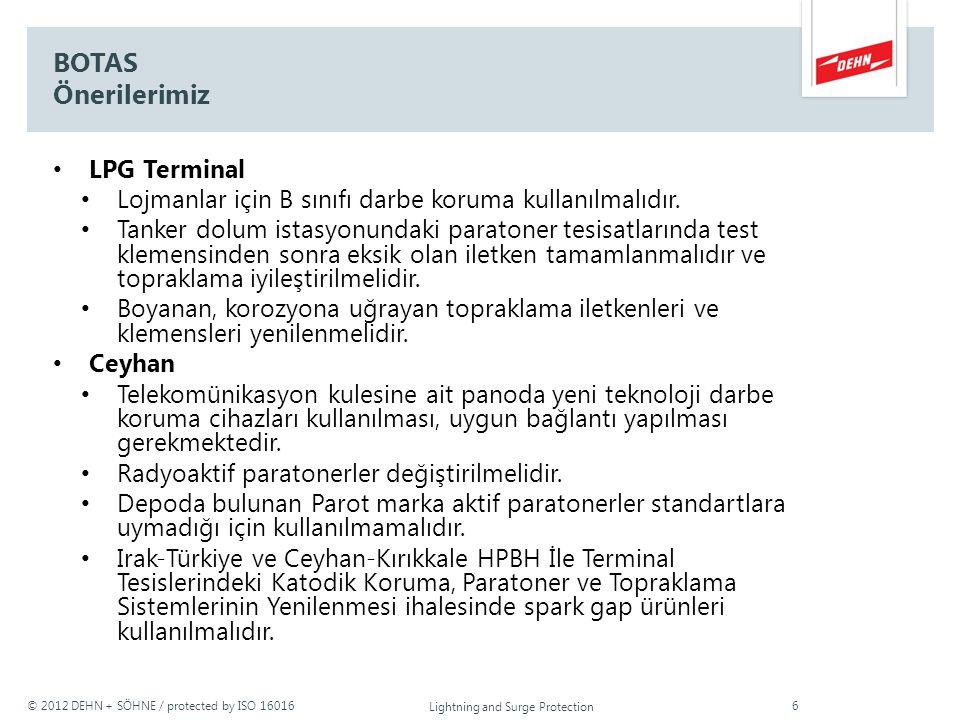 © 2012 DEHN + SÖHNE / protected by ISO 16016 BOTAS Önerilerimiz LPG Terminal Lojmanlar için B sınıfı darbe koruma kullanılmalıdır. Tanker dolum istasy