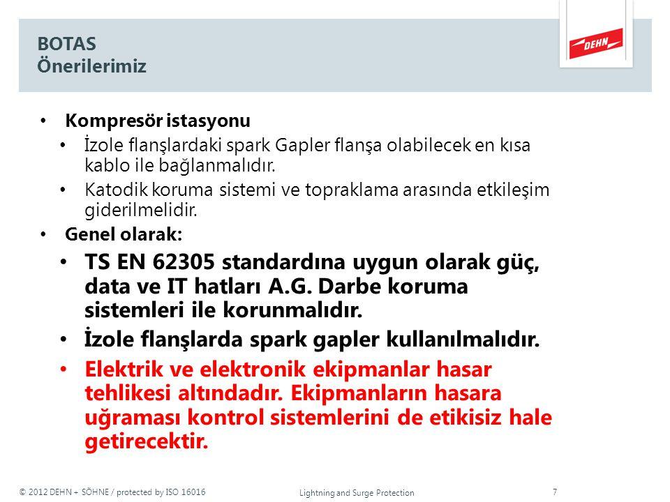 © 2012 DEHN + SÖHNE / protected by ISO 16016 BOTAS Önerilerimiz Kompresör istasyonu İzole flanşlardaki spark Gapler flanşa olabilecek en kısa kablo il