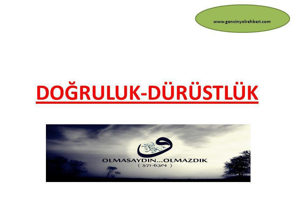 DOĞRULUK-DÜRÜSTLÜK www.gencinyolrehberi.com