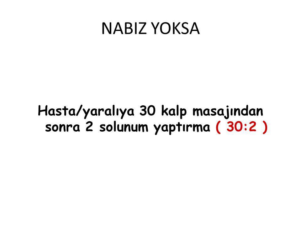 NABIZ YOKSA Hasta/yaralıya 30 kalp masajından sonra 2 solunum yaptırma ( 30:2 )