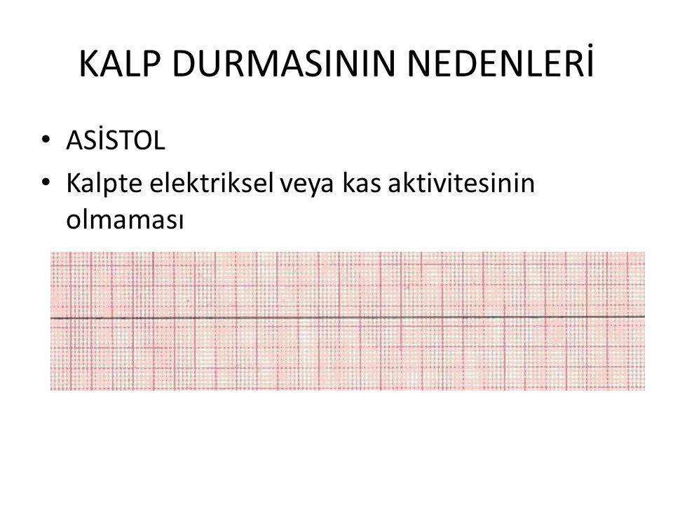 KALP DURMASININ NEDENLERİ ASİSTOL Kalpte elektriksel veya kas aktivitesinin olmaması
