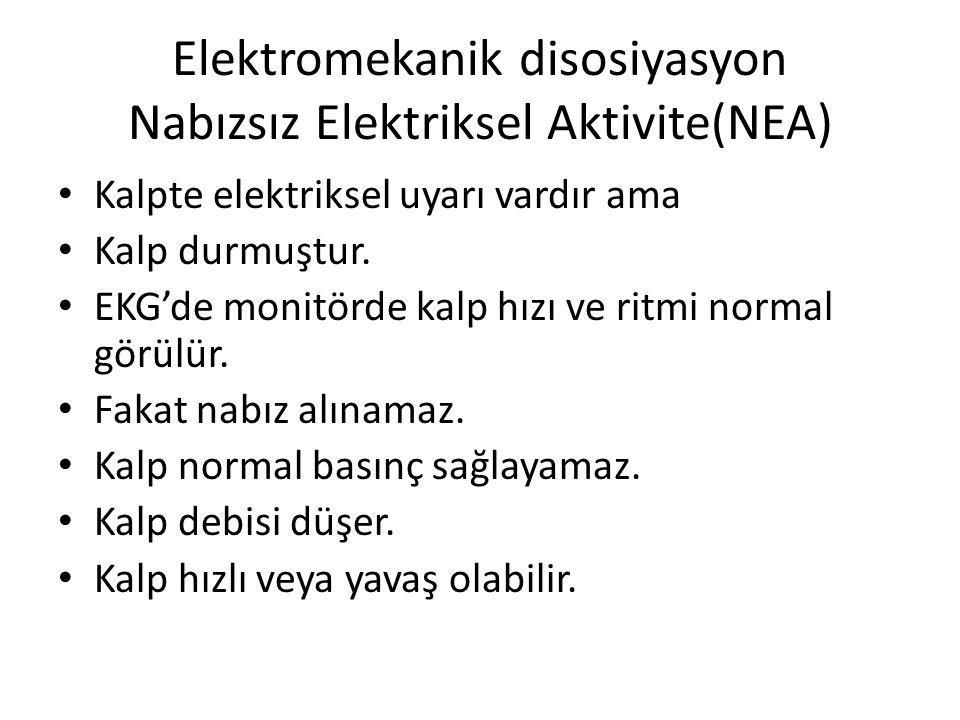 Elektromekanik disosiyasyon Nabızsız Elektriksel Aktivite(NEA) Kalpte elektriksel uyarı vardır ama Kalp durmuştur. EKG'de monitörde kalp hızı ve ritmi