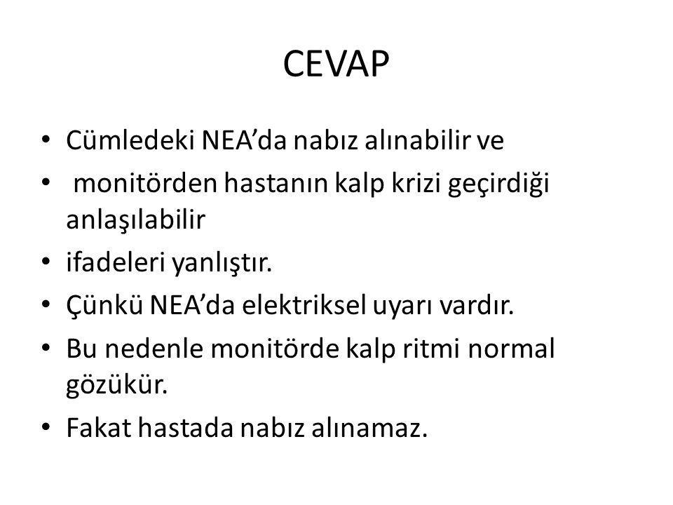CEVAP Cümledeki NEA'da nabız alınabilir ve monitörden hastanın kalp krizi geçirdiği anlaşılabilir ifadeleri yanlıştır. Çünkü NEA'da elektriksel uyarı