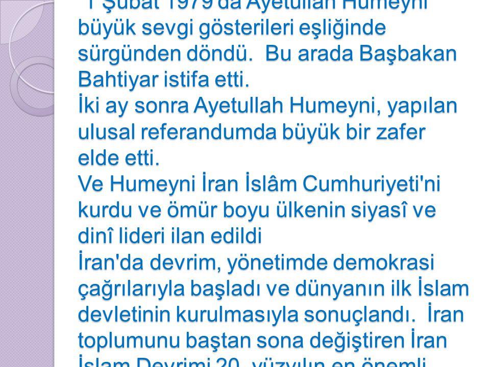 VE DEVRİM 1 Şubat 1979 da Ayetullah Humeyni büyük sevgi gösterileri eşliğinde sürgünden döndü.